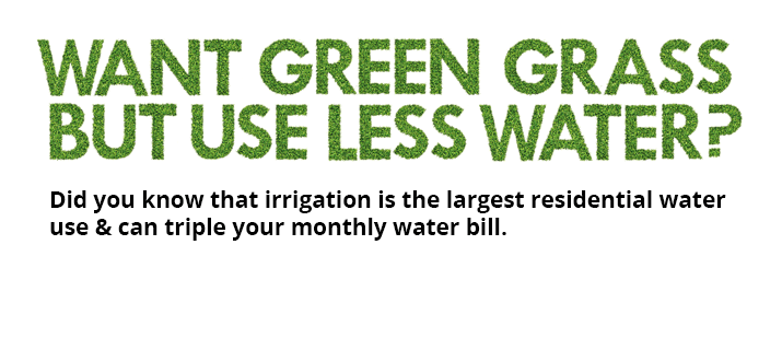 Irrigation is the largest residential water use and can triple your monthly water bill